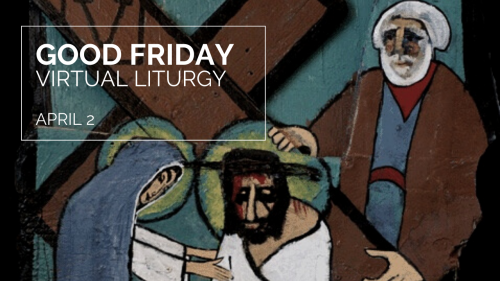 Good Friday virtual liturgy will livestream on April 10 at noon PT.